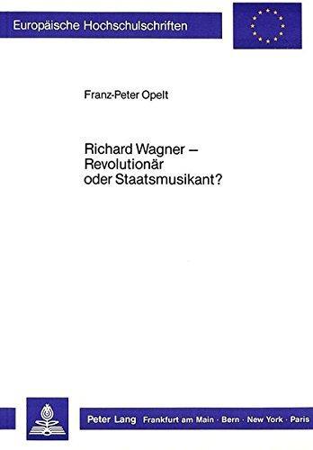 Richard Wagner - Revolutionär oder Staatsmusikant? (Europäische Hochschulschriften / European ...