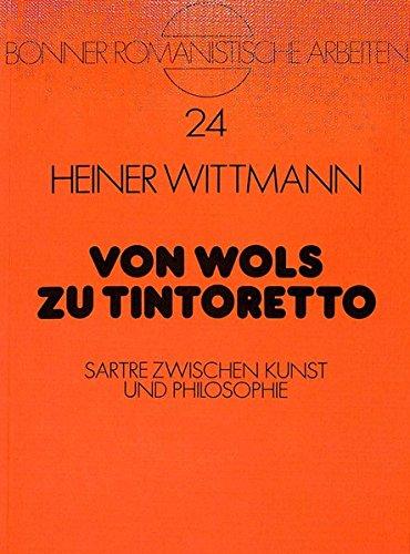 Von Wols Zu Tintoretto: Sartre Zwischen Kunst Und Philosophie (Bonner Romanistische Arbeiten): ...