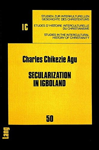 9783820411546: Secularization in Igboland: Socio-religious Change and its Challenges to the Church Among the Igbo (Studien zur interkulturellen Geschichte des ... in the Intercultural History of Christianity)