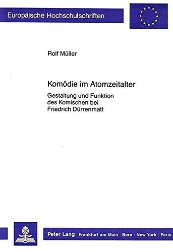 Komoedie Im Atomzeitalter: Gestaltung Und Funktion Des Komischen Bei Friedrich Duerrenmatt (...