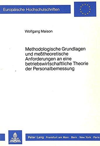 Methodologische Grundlagen und messtheoretische Anforderungen an eine betriebswirtschaftliche ...