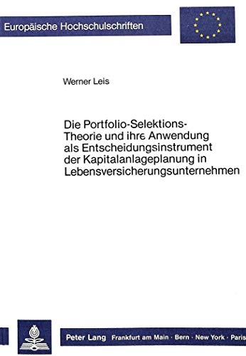 9783820412413: Die Portfolio-Selektions-Theorie Und Ihre Anwendung ALS Entscheidungsinstrument Der Kapitalanlageplanung in Lebensversicherungsunternehmen ... / European University Studie)