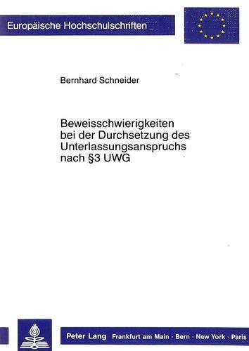 Beweisschwierigkeiten bei der Durchsetzung des Unterlassungsanspruchs nach 3 UWG: Bernhard Schneider