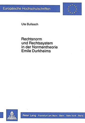 9783820413915: Rechtsnorm Und Rechssystem in Der Normentheorie Emile Durkheims (Europaeische Hochschulschriften / European University Studie)