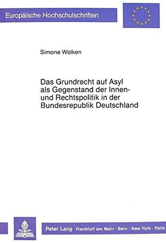 Das Grundrecht auf Asyl als Gegenstand der Innen- und Rechtspolitik in der Bundesrepublik ...