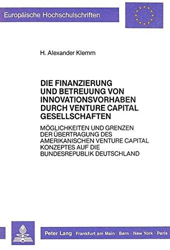 Die Finanzierung und Betreuung von Innovationsvorhaben durch Venture Capital Gesellschaften: ...