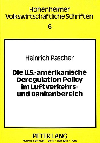 Die U.S.-amerikanische Deregulation Policy im Luftverkehrs- und Bankenbereich: Heinrich Pascher