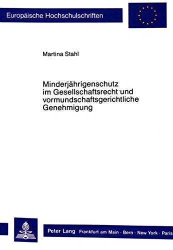 Minderjährigenschutz im Gesellschaftsrecht und vormundschaftsgerichtliche Genehmigung (Europäische ...