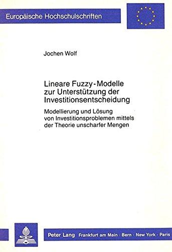 Lineare Fuzzy-Modelle zur Unterstützung der Investitionsentscheidung: Modellierung und Lö...
