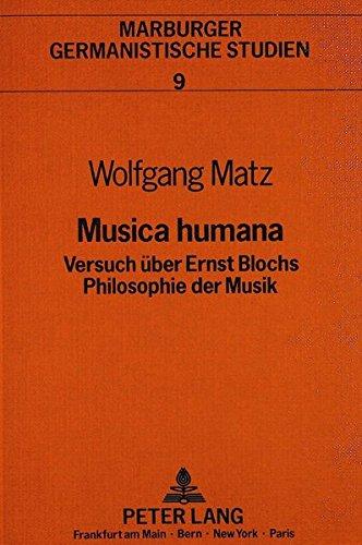 Musica humana Versuch über Ernst Blochs Philosophie der Musik: Matz, Wolfgang