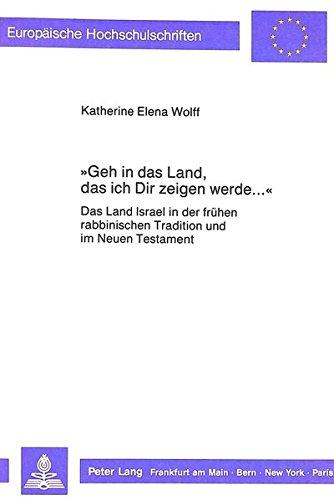 Geh in das Land, das ich Dir zeigen werde.» Das Land Israel in der frühen rabbinischen ...