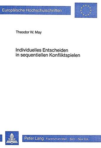 Individuelles Entscheiden in sequentiellen Konfliktspielen: Theodor May
