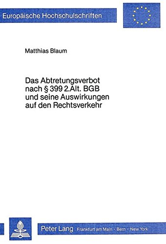 Das Abtretungsverbot nach 399 2. Alt. BGB und seine Auswirkungen auf den Rechtsverkehr: BLAUM ...