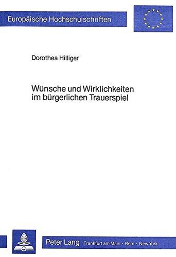 Wünsche und Wirklichkeiten im bürgerlichen Trauerspiel: Ein Beitrag zur ...