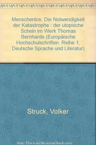 Menschenlos?: Die Notwendigkeit der Katastrophe- Der utopische Schein im Werk Thomas Bernhards (...