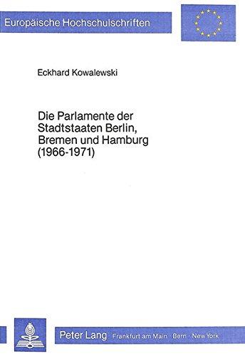 Die Parlamente der Stadtstaaten Berlin, Bremen und Hamburg (1966-1971) Eine vergleichende Analyse ...