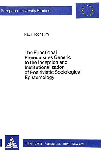 Functional Prerequisites Generic to the Inception and Institutionalization of Positivistic ...