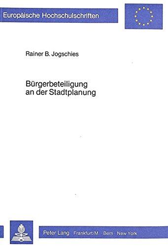 Bürgerbeteiligung an der Stadtplanung: Untersuchung zur Bürgerinitiativen-Bewegung und ...