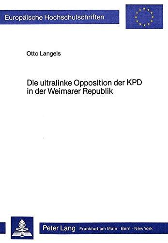 Die ultralinke Opposition der KPD in der Weimarer Republik Zur Geschichte und Theorie der ...