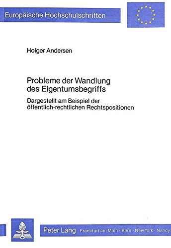 Probleme der Wandlung des Eigentumsbegriffs: Dargestellt am Beispiel der öffentlich-rechtlichen ...