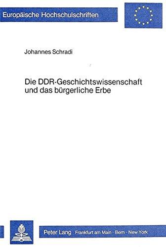 9783820454000: Die DDR-Geschichtswissenschaft und das b�rgerliche Erbe. Das deutsche B�rgertum und die Revolution von 1848 im sozialistischen Geschichtsverst�ndnis, (=Europ�ische Hochschulschriften, Reihe III: Geschichte und Hilfswissenschaften; Band 214).