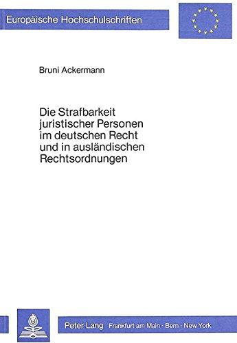 Die Strafbarkeit juristischer Personen im deutschen Recht und in ausländischen Rechtsordnungen...