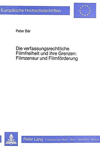 Die verfassungsrechtliche Filmfreiheit und ihre Grenzen- Filmzensur und Filmförderung (Europäische ...