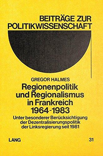 Regionenpolitik und Regionalismus in Frankreich 1964-1983: Unter besonderer Berücksichtigung ...