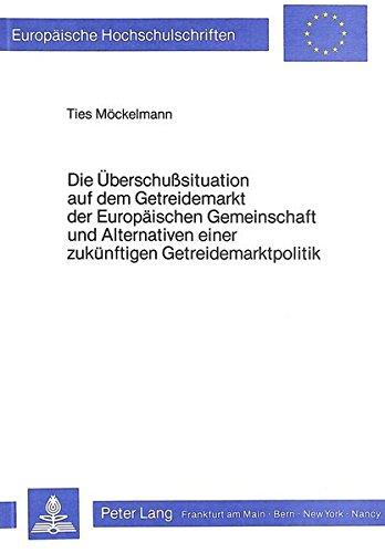 9783820455854: Die Überschusssituation auf dem Getreidemarkt der Europäischen Gemeinschaft und Alternativen einer zukünftigen Getreidemarktpolitik: 547 (Europaeische Hochschulschriften / European University Studie)