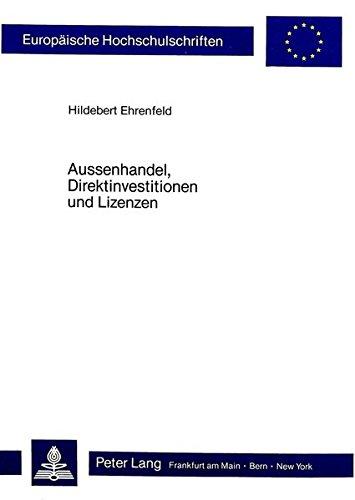 Aussenhandel, Direktinvestitionen und Lizenzen. Eine theoretische Analyse