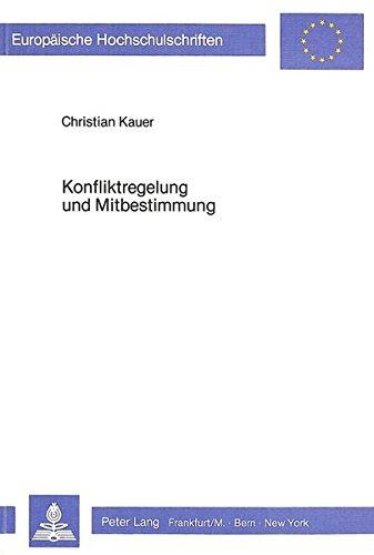 Konfliktregelung und Mitbestimmung: Aspekte der Einbeziehung verhandlungstheoretischer Ansätze zur ...