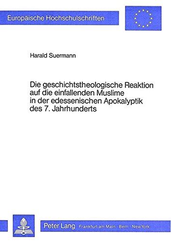 Die geschichtstheologische Reaktion auf die einfallenden Muslime in der edessenischen Apokalyptik ...