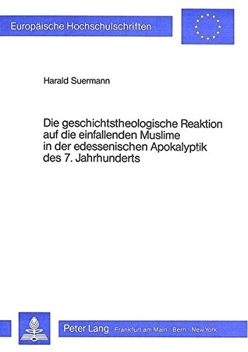 9783820456745: Die geschichtstheologische Reaktion auf die einfallenden Muslime in der edessenischen Apokalyptik des 7. Jahrhunderts (Europäische Hochschulschriften ... Universitaires Européennes) (German Edition)