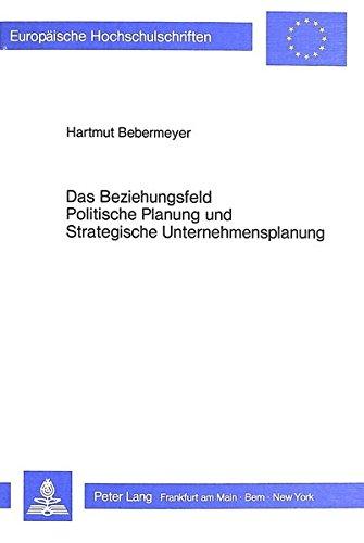 Das Beziehungsfeld Politische Planung Und Strategische Unternehmensplanung: Mit Einer ...