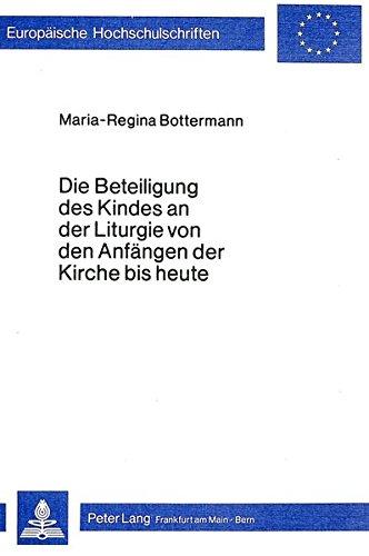 Die Beteiligung des Kindes an der Liturgie von den Anfängen der Kirche bis heute: Maria-Regina...
