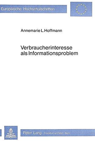 Verbraucherinteresse als Informationsproblem. Europäische Hochschulschriften : Reihe 5, Volks-...