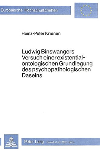 Ludwig Binswangers Versuch einer existentialontologischen Grundlegung des psychopathologischen ...