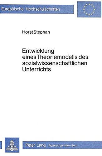 Entwicklung eines Theoriemodells des sozialwissenschaftlichen Unterrichts: STEPHAN HORST