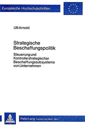 9783820458428: Strategische Beschaffungspolitik: Steuerung und Kontrolle strategischer Beschaffungssubsysteme von Unternehmen (Europaeische Hochschulschriften / European University Studie)