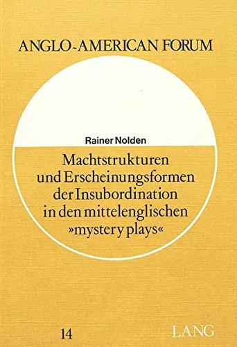 Machtstrukturen Und Erscheinungsformen Der Insubordination in Den Mittelenglischen -Mystery Plays- ...