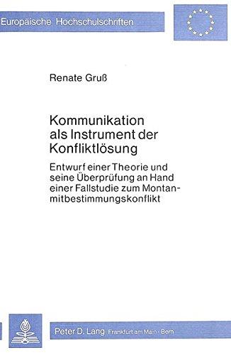 Kommunikation als Instrument der Konfliktlösung Entwurf einer Theorie und seine Überpr&...