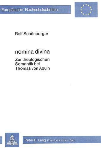 Nomina Divina: Zur Theologischen Semantik Bei Thomas Von Aquin (Europaeische Hochschulschriften / ...