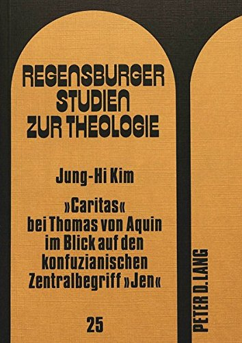 «Caritas» bei Thomas von Aquin im Blick auf den konfuzianischen Zentralbegriff «Jen»: Jung-Hi Kim