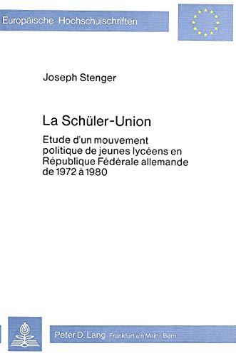 La Schueler-Union: Etude d'un mouvement politique de jeunes lycéens en République fédérale ...