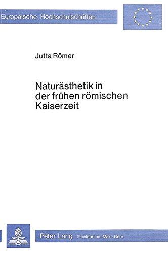 Naturaesthetik in Der Fruehen Roemischen Kaiserzeit (Paperback): Jutta Romer