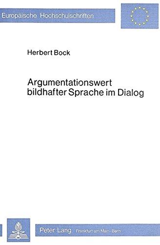 9783820459845: Argumentationswert bildhafter Sprache im Dialog: Eine denkpsychologische Untersuchung der Wirkung von auf Analogien beruhenden Sprachbildern als ... / European University Studie)