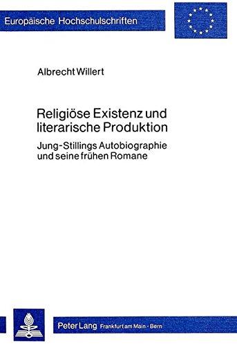 9783820459944: Religiöse Existenz und literarische Produktion: Jung-Stillings Autobiographie und seine frühen Romane (Europäische Hochschulschriften. Reihe 1, Deutsche Sprache und Literatur)