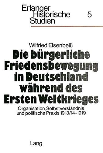 Die bürgerliche Friedensbewegung in Deutschland während des Ersten Weltkrieges: Wilfried ...