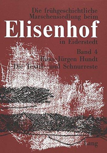 9783820460421: Die Textil- und Schnurreste aus der frühgeschichtlichen Wurt Elisenhof (Studien zur Küstenarchäologie Schleswig-Holsteins Serie: Elisenhof) (German Edition)