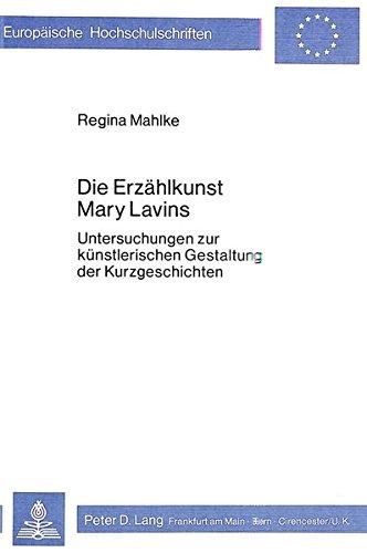 9783820460810: Die Erzaehlkunst Mary Lavins: Untersuchungen Zur Kuenstlerischen Gestaltung Der Kurzgeschichten (Europaeische Hochschulschriften / European University Studie)